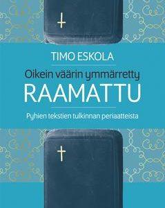 Oikein väärin ymmärretty Raamattu Timo Eskola