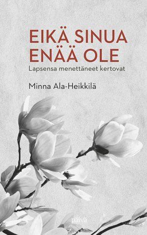 Eika sinua enää ole Minna Ala-Heikkilä