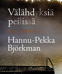 Hannu-Pekka Björkman - Välähdyksiä peilissä