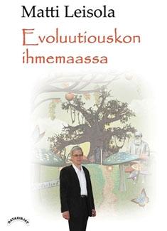 Matti Leisola - Evoluutiouskon ihmemaassa