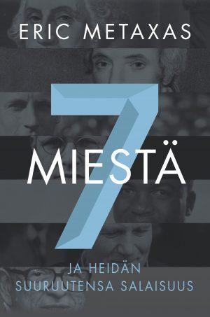 Eric Metaxas - 7 miestä ja heidän suuruutensa salaisuus