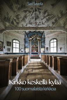 Kirkko keskellä kylää - 100 suomalaista kirkkoa - Sari Savela