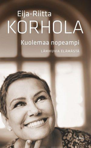 Kuolemaa nopeampi - Eija-Riitta Korhola