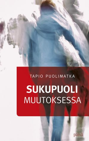 Sukupuoli muutoksessa Tapio Puolimatka