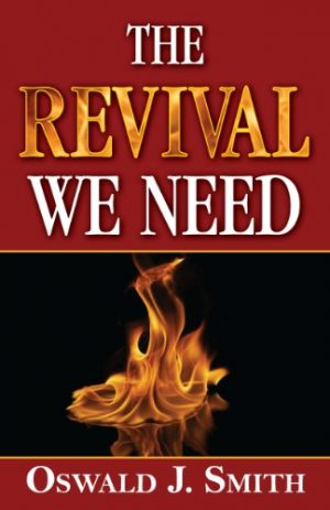 The Revival We Need - Oswald J. Smith