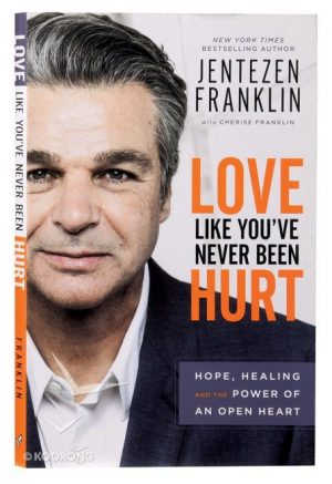 Love Like You've Never Been Hurt - Jentezen Franklin