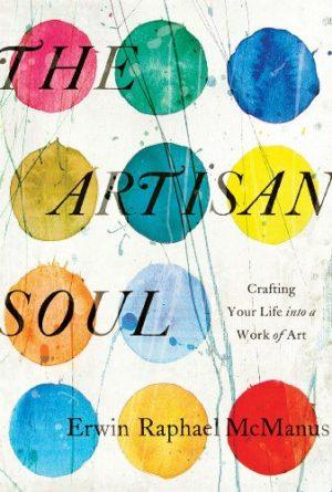 The Artisan Soul Erwin McManus
