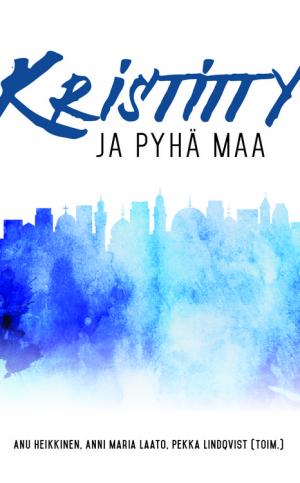kristitty ja pyhamaa Anu Heikkinen, Anni Maria Laato, Pekka Lindqvist