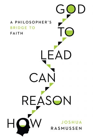 How Reason Can Lead to God Joshua Rasmussen