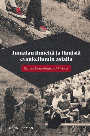 Jumalan ihmeistä ja ihmisiä evankeliumin asialla Hannu Nyman