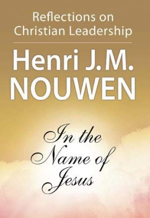 In the Name of Jeesus Henry J. M. Nouwen