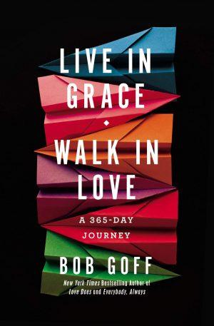 Live in Grace Walk in love Bob Goff