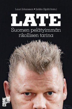 Late Suomen pelätyimmän rikollisen tarina Lauri Johansson Jarkko Sipilä