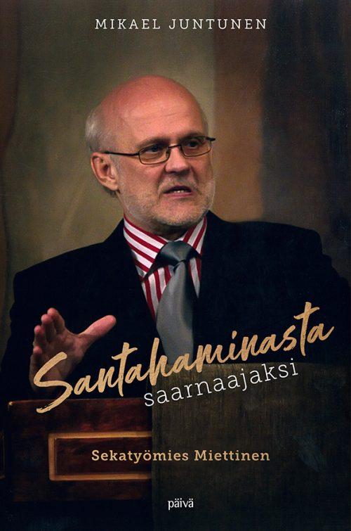 Santahaminasta Saarnaajaksi sekatyömies Miettinen Mikael Juntunen