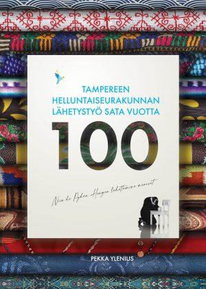 Tamnpereen helluntaiseurakunann lähetys sata vuotta Pekka Ylenius kansi
